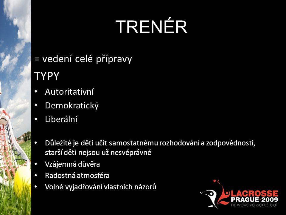 TRENÉR = vedení celé přípravy TYPY • Autoritativní • Demokratický • Liberální • Důležité je děti učit samostatnému rozhodování a zodpovědnosti, starší