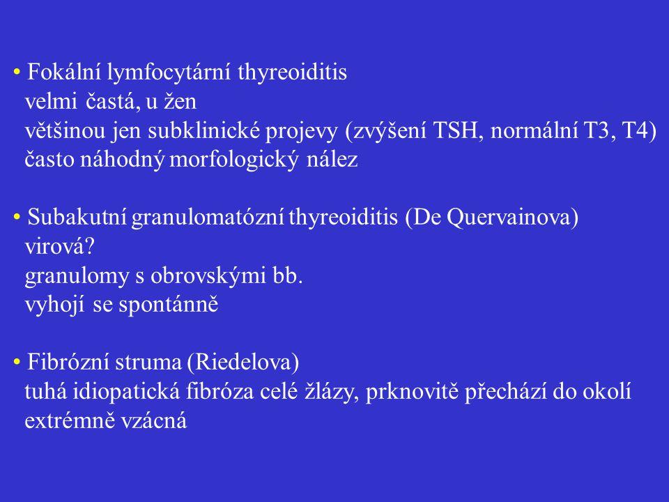 • Fokální lymfocytární thyreoiditis velmi častá, u žen většinou jen subklinické projevy (zvýšení TSH, normální T3, T4) často náhodný morfologický nález • Subakutní granulomatózní thyreoiditis (De Quervainova) virová.
