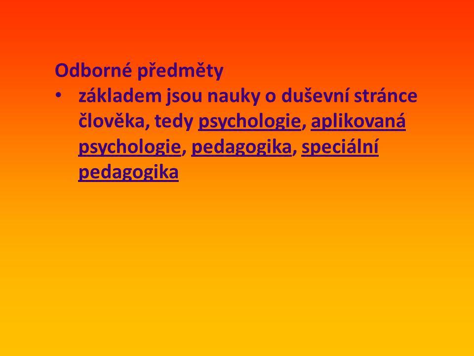 Odborné předměty • základem jsou nauky o duševní stránce člověka, tedy psychologie, aplikovaná psychologie, pedagogika, speciální pedagogika