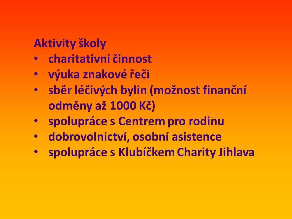 Aktivity školy • charitativní činnost • výuka znakové řeči • sběr léčivých bylin (možnost finanční odměny až 1000 Kč) • spolupráce s Centrem pro rodinu • dobrovolnictví, osobní asistence • spolupráce s Klubíčkem Charity Jihlava