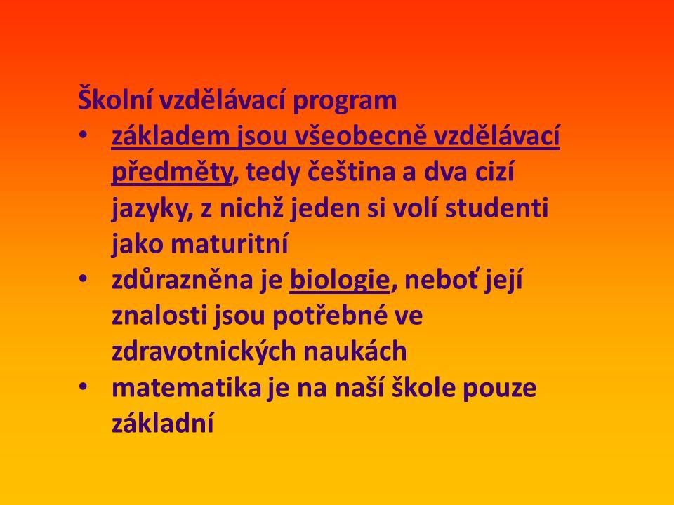 Školní vzdělávací program • základem jsou všeobecně vzdělávací předměty, tedy čeština a dva cizí jazyky, z nichž jeden si volí studenti jako maturitní • zdůrazněna je biologie, neboť její znalosti jsou potřebné ve zdravotnických naukách • matematika je na naší škole pouze základní