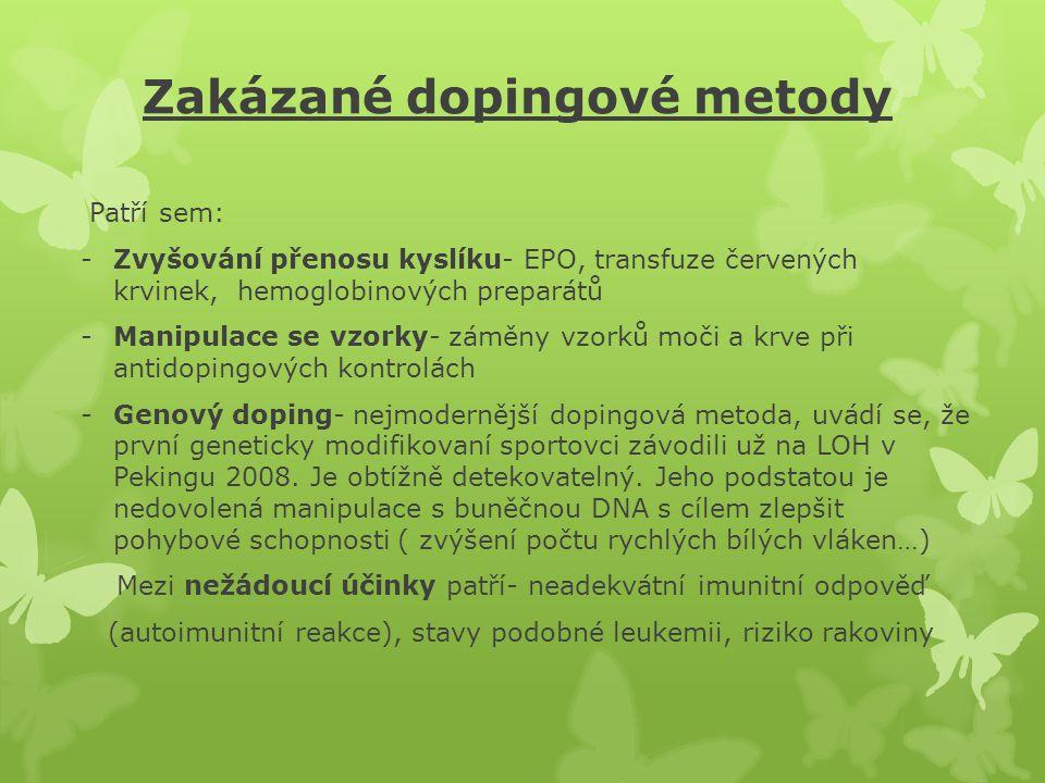 Zakázané dopingové metody Patří sem: -Zvyšování přenosu kyslíku- EPO, transfuze červených krvinek, hemoglobinových preparátů -Manipulace se vzorky- zá