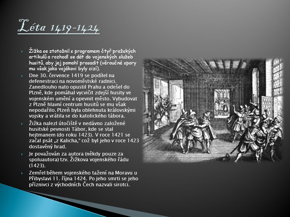  Žižka se ztotožnil s programem čtyř pražských artikulů a rozhodl se dát do vojenských služeb husitů, aby jej pomohl prosadit (věroučné spory mu však jako vojákovi byly cizí).
