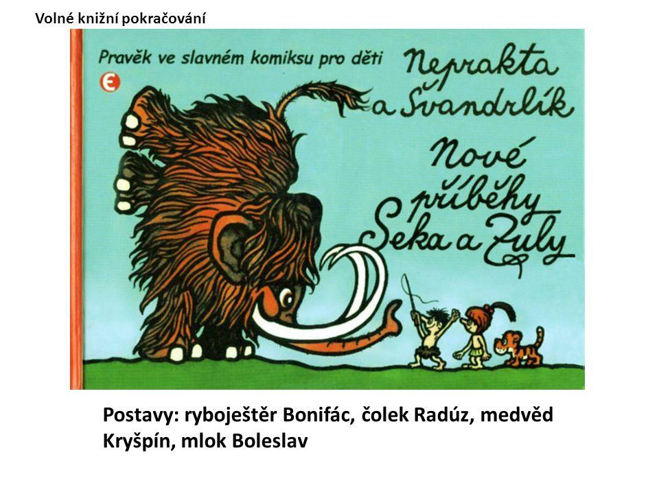 Postavy: ryboještěr Bonifác, čolek Radúz, medvěd Kryšpín, mlok Boleslav Volné knižní pokračování