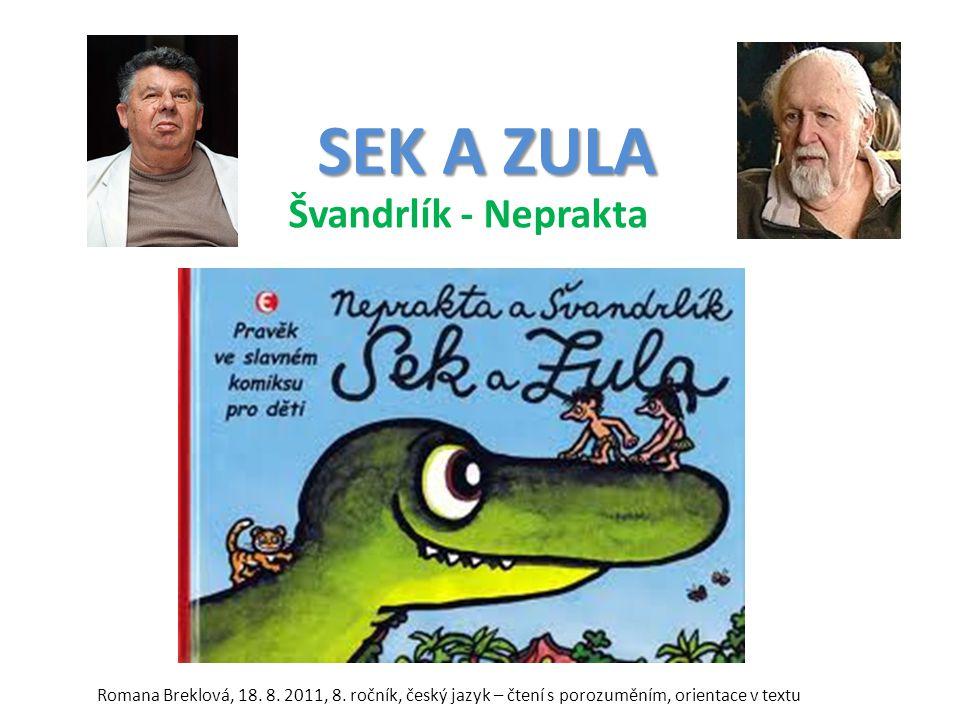 SEK A ZULA Švandrlík - Neprakta Romana Breklová, 18. 8. 2011, 8. ročník, český jazyk – čtení s porozuměním, orientace v textu