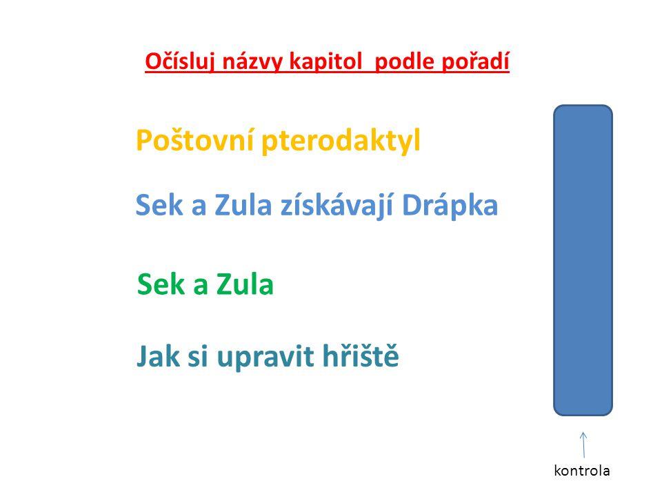 Očísluj názvy kapitol podle pořadí Sek a Zula Sek a Zula získávají Drápka Jak si upravit hřiště Poštovní pterodaktyl4. 2. 1. 3. kontrola