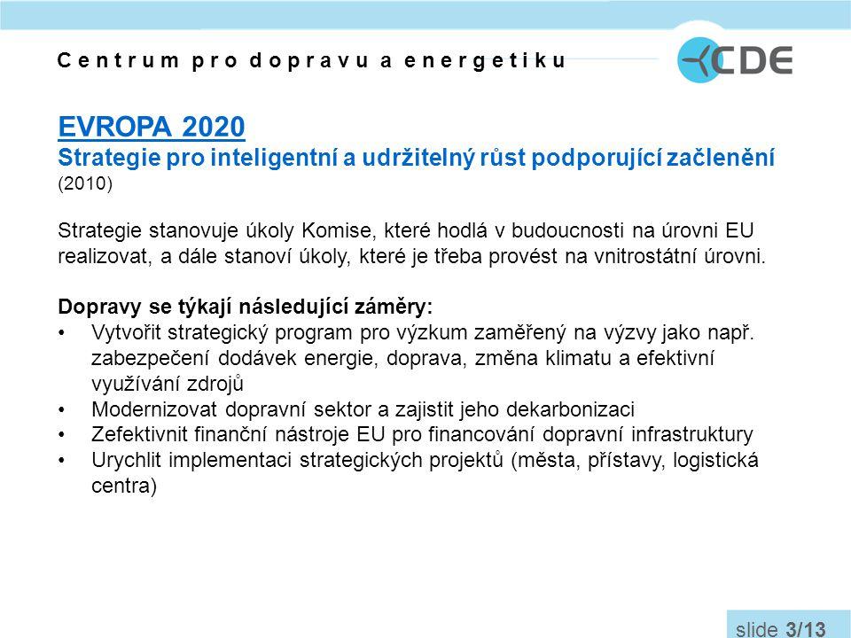 BÍLÁ KNIHA EU Plán jednotného evropského dopravního prostoru - vytvoření konkurenceschopného dopravního systému účinně využívajícího zdroje (březen 2011) Cíle do roku 2050: •snížení emisí uhlíku v dopravě o 60 % •města bez vozidel s konvenčně poháněným motorem (do r.