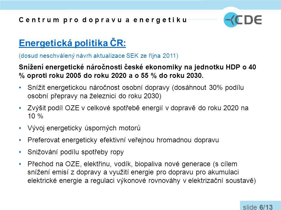 Energetická politika ČR: (dosud neschválený návrh aktualizace SEK ze října 2011) Snížení energetické náročnosti české ekonomiky na jednotku HDP o 40 % oproti roku 2005 do roku 2020 a o 55 % do roku 2030.