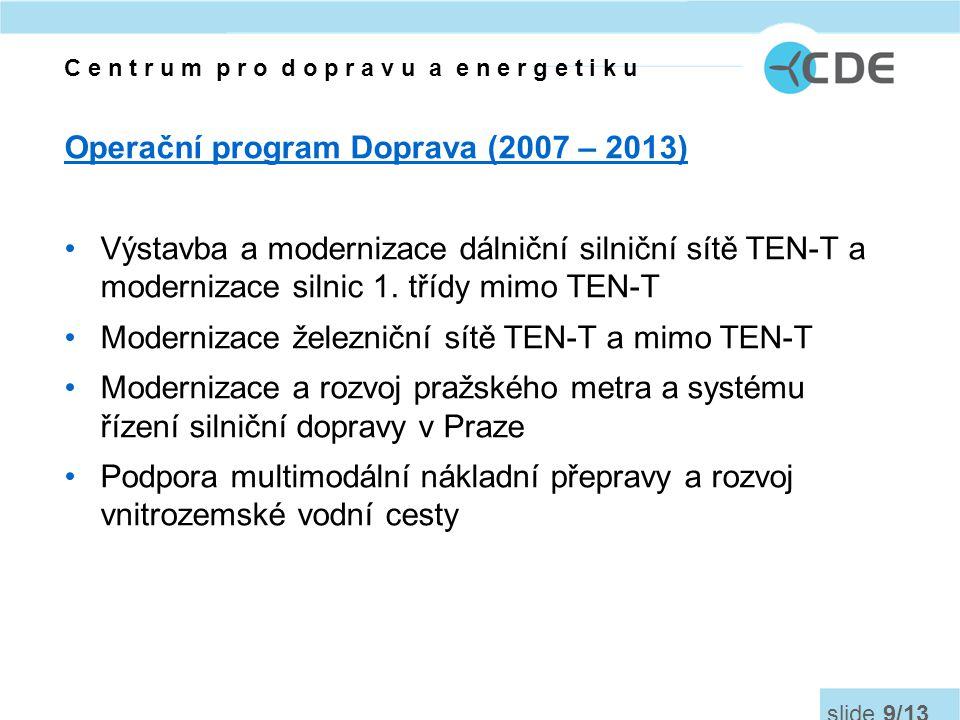 Operační program Doprava (2007 – 2013) •Výstavba a modernizace dálniční silniční sítě TEN-T a modernizace silnic 1.