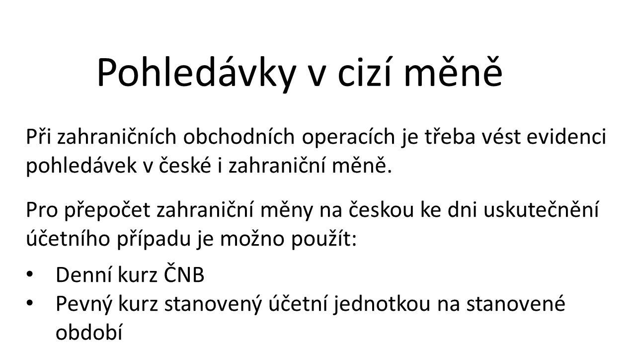 Pohledávky v cizí měně Při zahraničních obchodních operacích je třeba vést evidenci pohledávek v české i zahraniční měně. Pro přepočet zahraniční měny