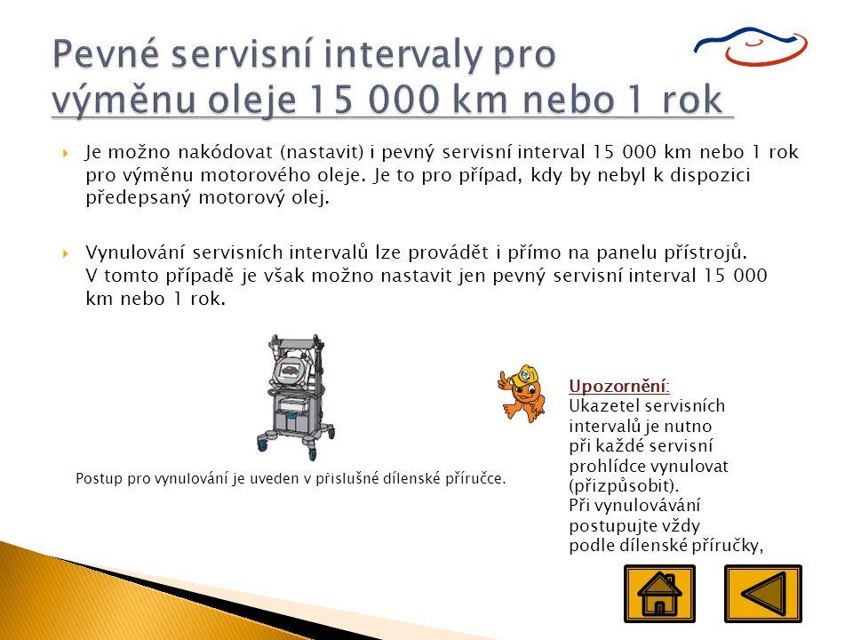  Je možno nakódovat (nastavit) i pevný servisní interval 15 000 km nebo 1 rok pro výměnu motorového oleje. Je to pro případ, kdy by nebyl k dispozici