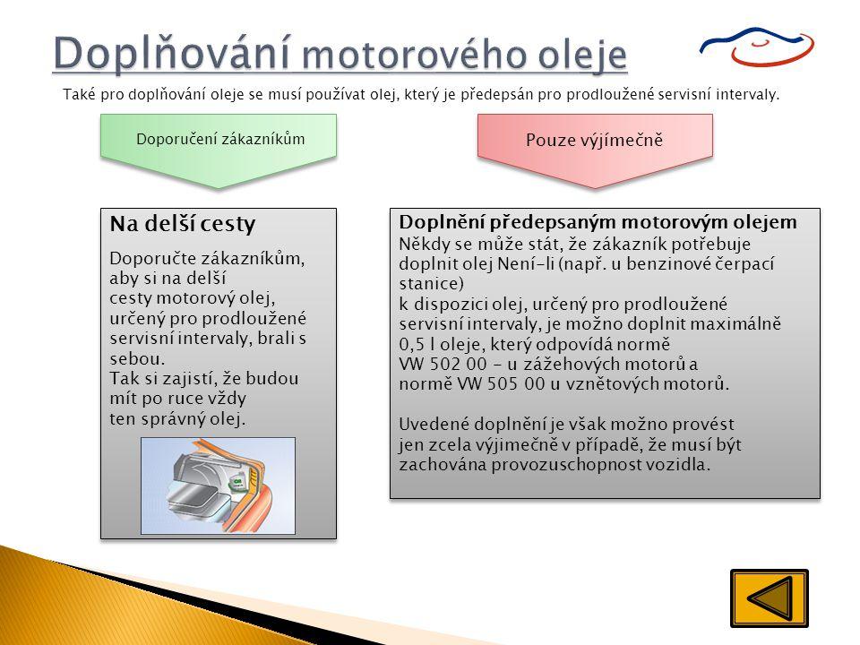 Také pro doplňování oleje se musí používat olej, který je předepsán pro prodloužené servisní intervaly. Doplnění předepsaným motorovým olejem Někdy se