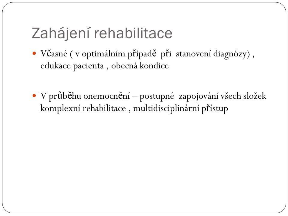 Zahájení rehabilitace  V č asné ( v optimálním p ř ípad ě p ř i stanovení diagnózy), edukace pacienta, obecná kondice  V pr ů b ě hu onemocn ě ní –
