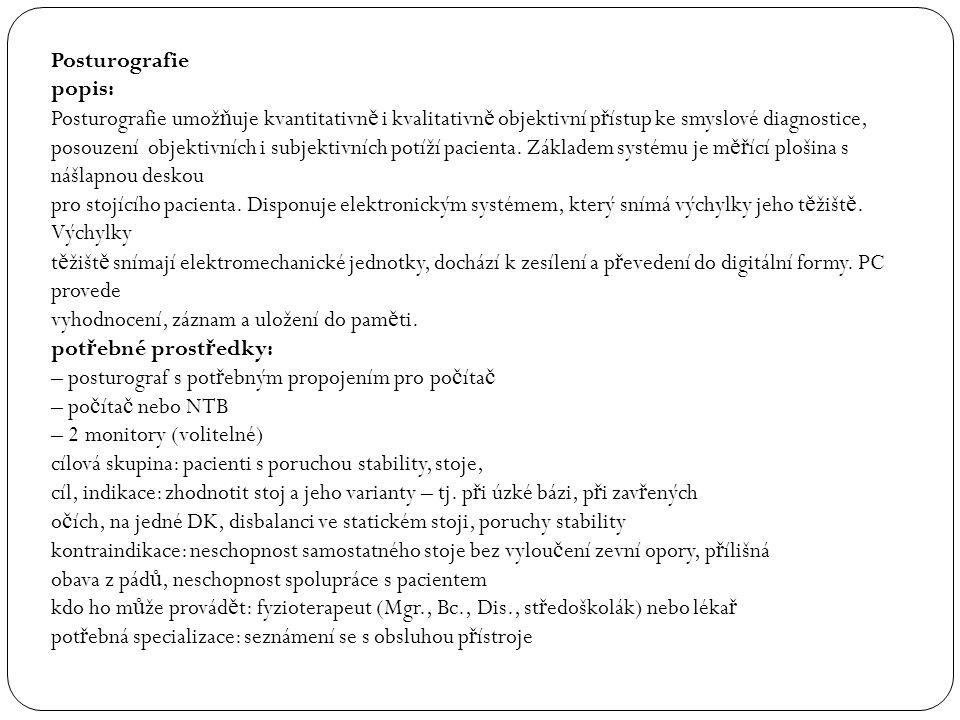 Posturografie popis: Posturografie umož ň uje kvantitativn ě i kvalitativn ě objektivní p ř ístup ke smyslové diagnostice, posouzení objektivních i su