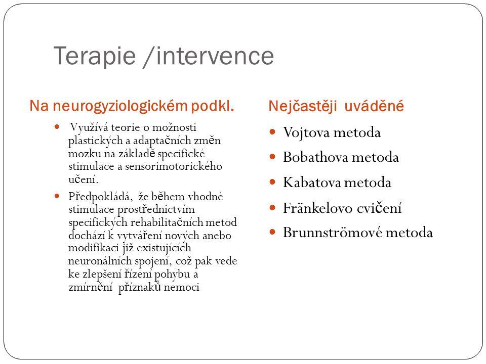 Terapie /intervence Na neurogyziologickém podkl. Nejčastěji uváděné  Využívá teorie o možnosti plastických a adapta č ních zm ě n mozku na základ ě s