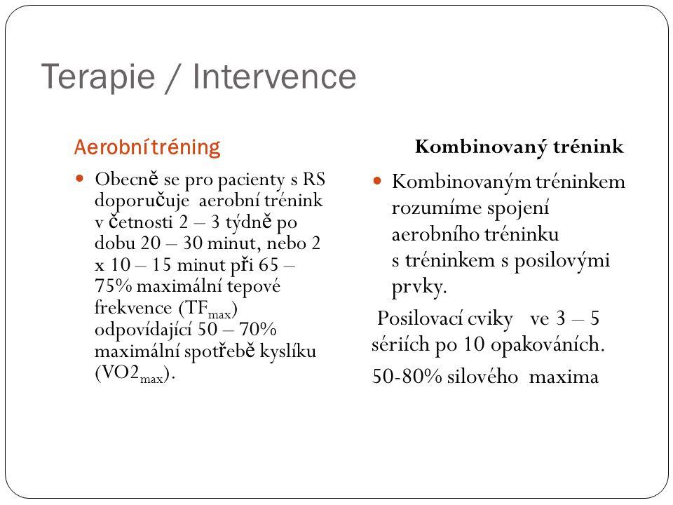 Terapie / Intervence Aerobní tréning Kombinovaný trénink  Obecn ě se pro pacienty s RS doporu č uje aerobní trénink v č etnosti 2 – 3 týdn ě po dobu