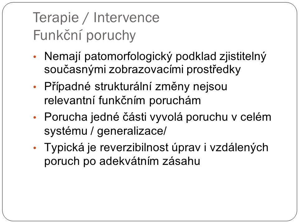 Terapie / Intervence Funkční poruchy • Nemají patomorfologický podklad zjistitelný současnými zobrazovacími prostředky • Případné strukturální změny n