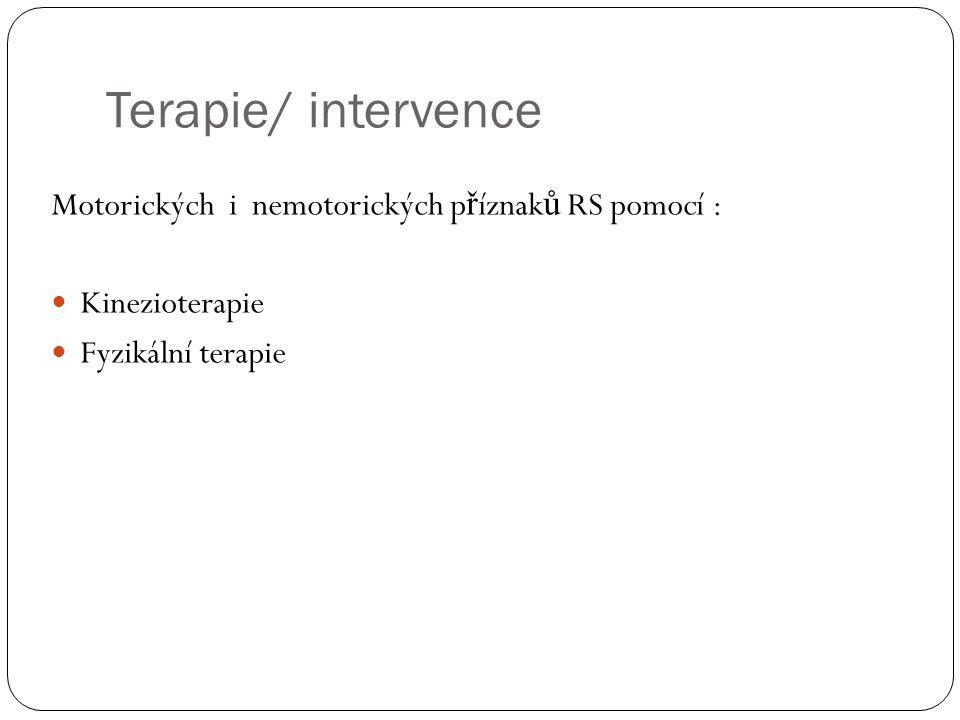 Terapie/ intervence Motorických i nemotorických p ř íznak ů RS pomocí :  Kinezioterapie  Fyzikální terapie
