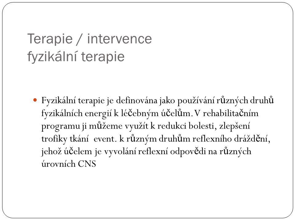Terapie / intervence fyzikální terapie  Fyzikální terapie je definována jako používání r ů zných druh ů fyzikálních energií k lé č ebným ú č el ů m.