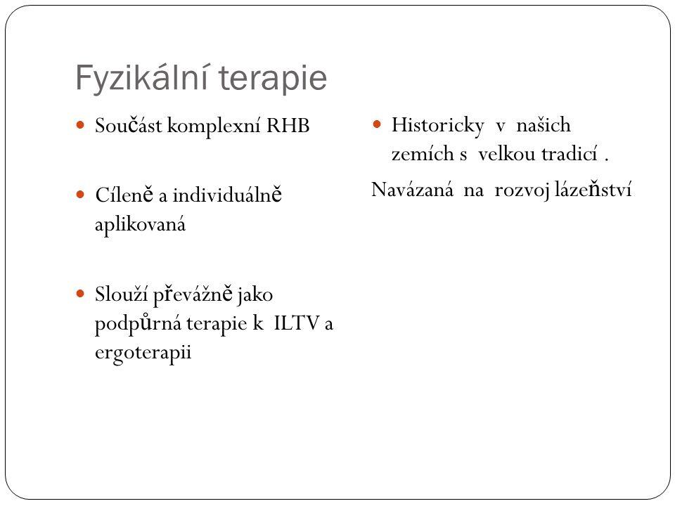 Fyzikální terapie  Sou č ást komplexní RHB  Cílen ě a individuáln ě aplikovaná  Slouží p ř evážn ě jako podp ů rná terapie k ILTV a ergoterapii  H