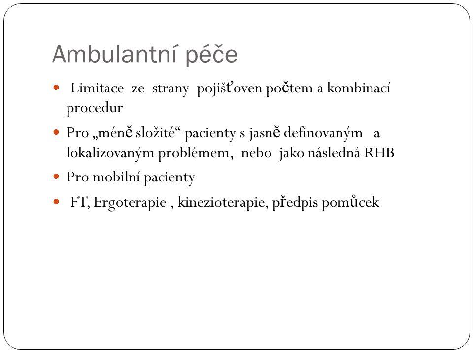 """Ambulantní péče  Limitace ze strany pojiš ť oven po č tem a kombinací procedur  Pro """"mén ě složité"""" pacienty s jasn ě definovaným a lokalizovaným pr"""