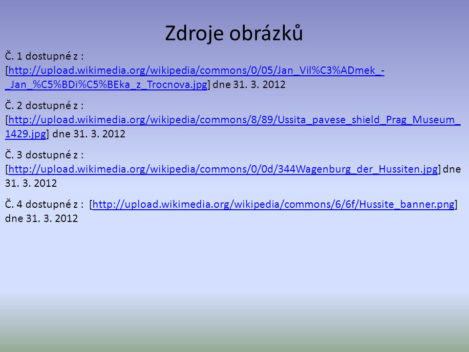 Zdroje obrázků Č. 1 dostupné z : [http://upload.wikimedia.org/wikipedia/commons/0/05/Jan_Vil%C3%ADmek_- _Jan_%C5%BDi%C5%BEka_z_Trocnova.jpg] dne 31. 3