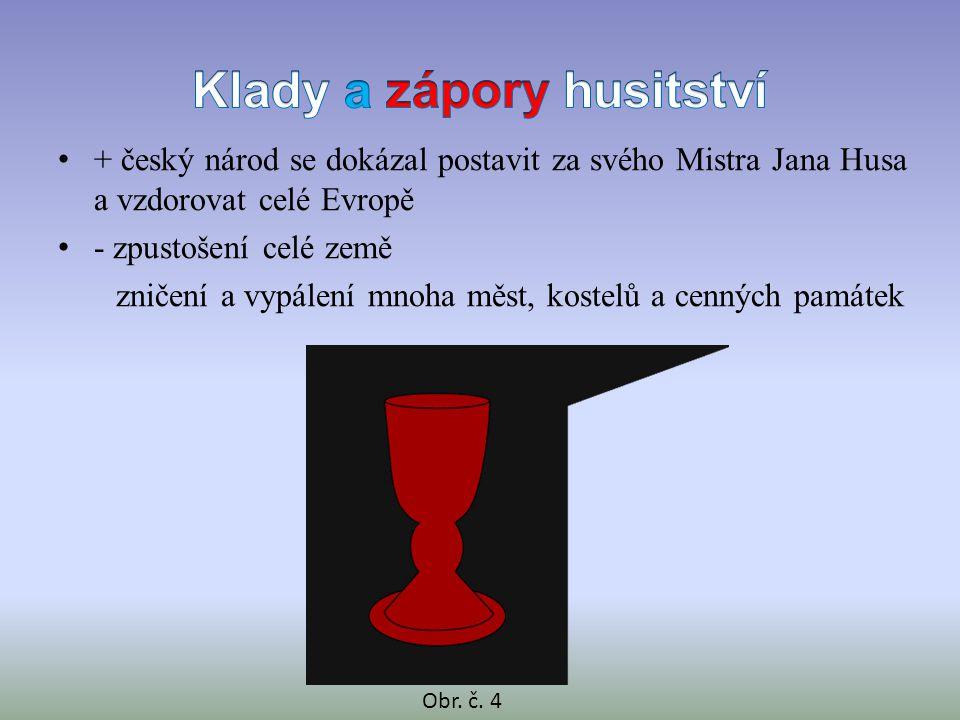 • + český národ se dokázal postavit za svého Mistra Jana Husa a vzdorovat celé Evropě • - zpustošení celé země zničení a vypálení mnoha měst, kostelů