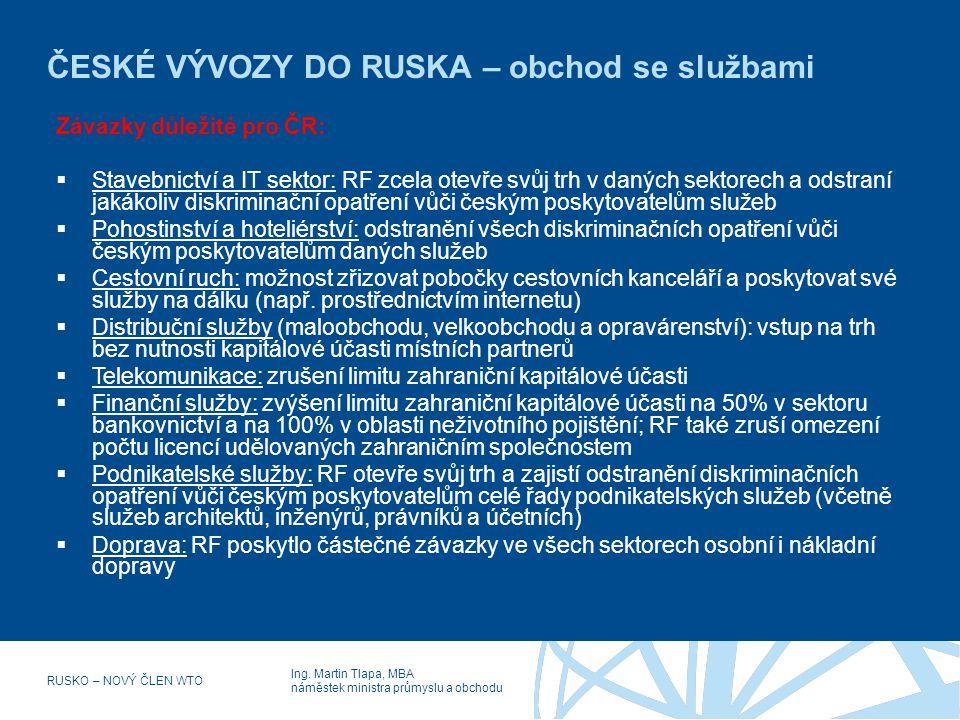 Ing. Martin Tlapa, MBA náměstek ministra průmyslu a obchodu RUSKO – NOVÝ ČLEN WTO ČESKÉ VÝVOZY DO RUSKA – obchod se službami Závazky důležité pro ČR: