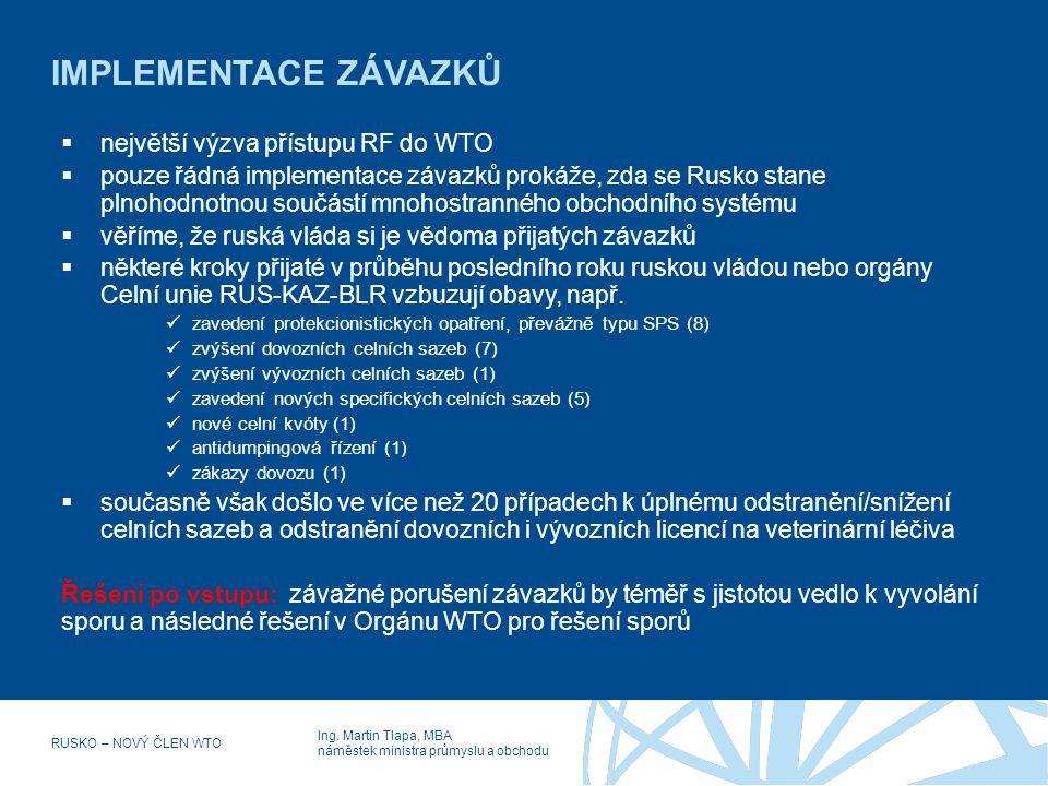 Ing. Martin Tlapa, MBA náměstek ministra průmyslu a obchodu RUSKO – NOVÝ ČLEN WTO IMPLEMENTACE ZÁVAZKŮ  největší výzva přístupu RF do WTO  pouze řád