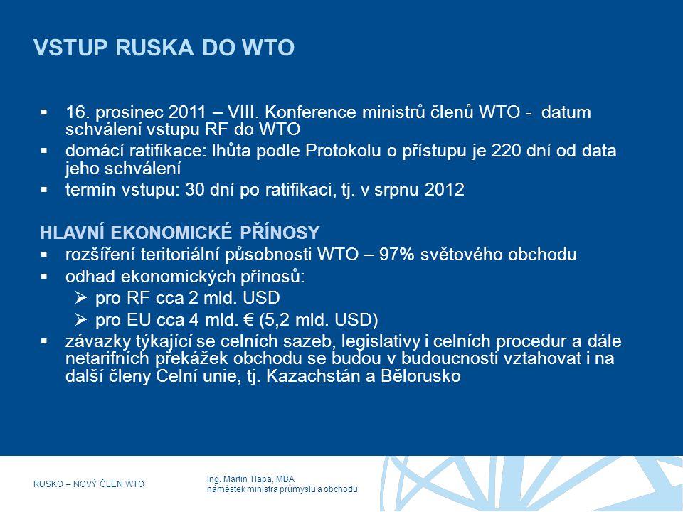 Ing. Martin Tlapa, MBA náměstek ministra průmyslu a obchodu RUSKO – NOVÝ ČLEN WTO VSTUP RUSKA DO WTO  16. prosinec 2011 – VIII. Konference ministrů č