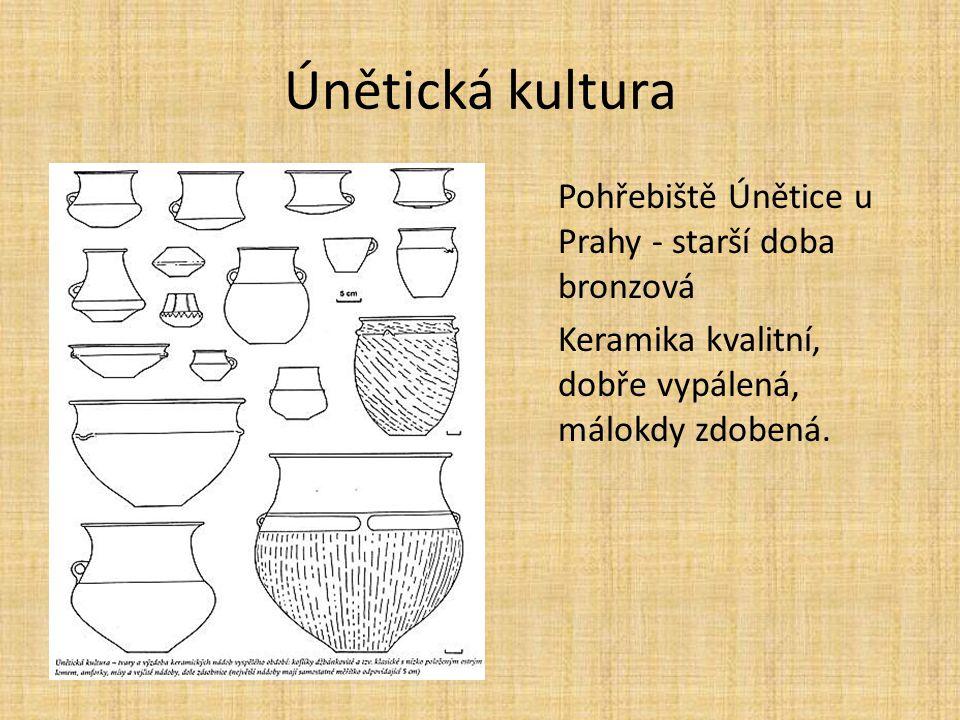 Únětická kultura Pohřebiště Únětice u Prahy - starší doba bronzová Keramika kvalitní, dobře vypálená, málokdy zdobená.