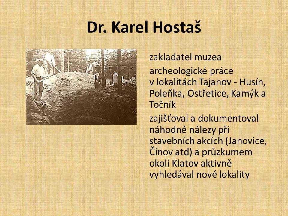 Dr. Karel Hostaš zakladatel muzea archeologické práce v lokalitách Tajanov - Husín, Poleňka, Ostřetice, Kamýk a Točník zajišťoval a dokumentoval náhod