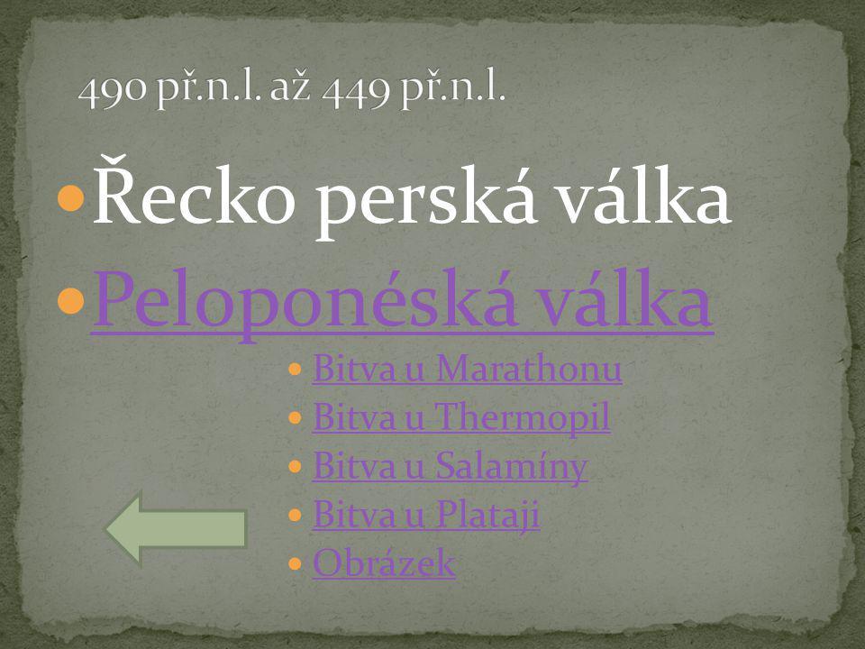  Řecko perská válka  Peloponéská válka Peloponéská válka  Bitva u Marathonu Bitva u Marathonu  Bitva u Thermopil Bitva u Thermopil  Bitva u Salamíny Bitva u Salamíny  Bitva u Plataji Bitva u Plataji  Obrázek Obrázek