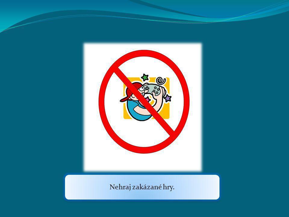 Nehraj zakázané hry.