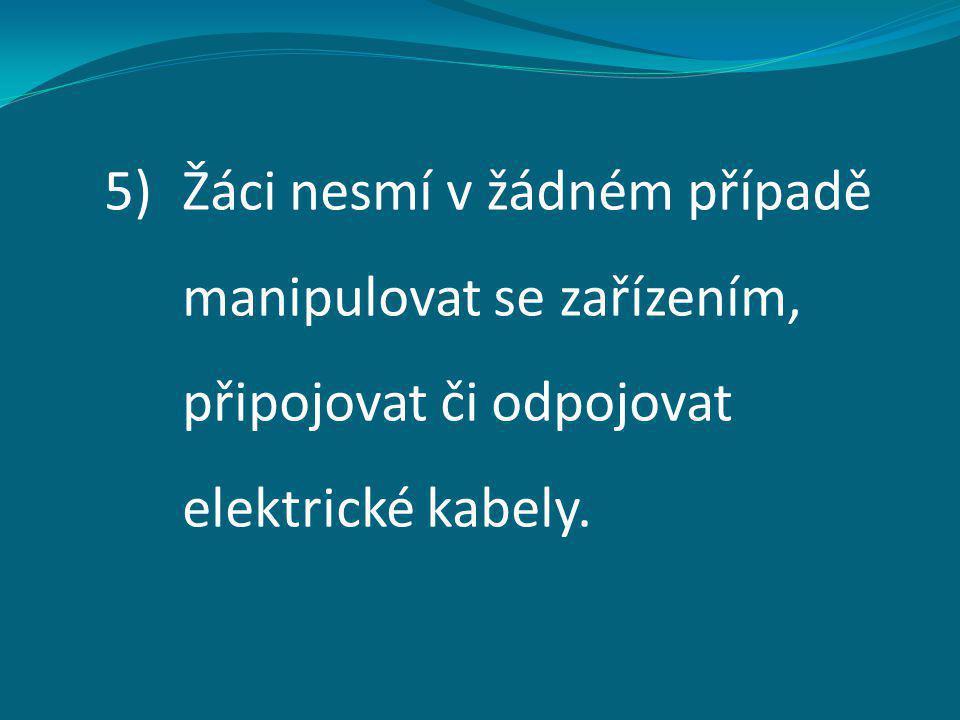 5)Žáci nesmí v žádném případě manipulovat se zařízením, připojovat či odpojovat elektrické kabely.