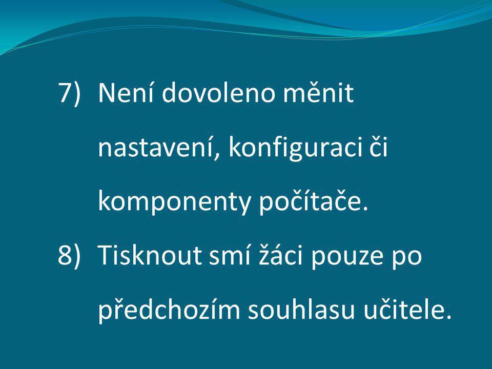 7)Není dovoleno měnit nastavení, konfiguraci či komponenty počítače. 8)Tisknout smí žáci pouze po předchozím souhlasu učitele.
