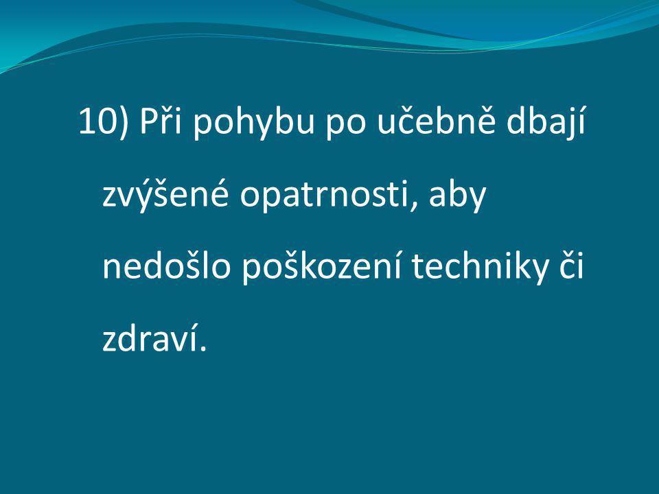 10) Při pohybu po učebně dbají zvýšené opatrnosti, aby nedošlo poškození techniky či zdraví.