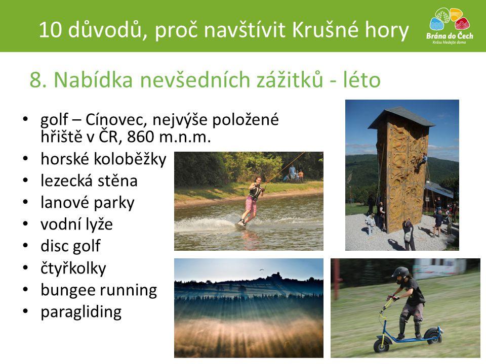 8. Nabídka nevšedních zážitků - léto 10 důvodů, proč navštívit Krušné hory • golf – Cínovec, nejvýše položené hřiště v ČR, 860 m.n.m. • horské koloběž