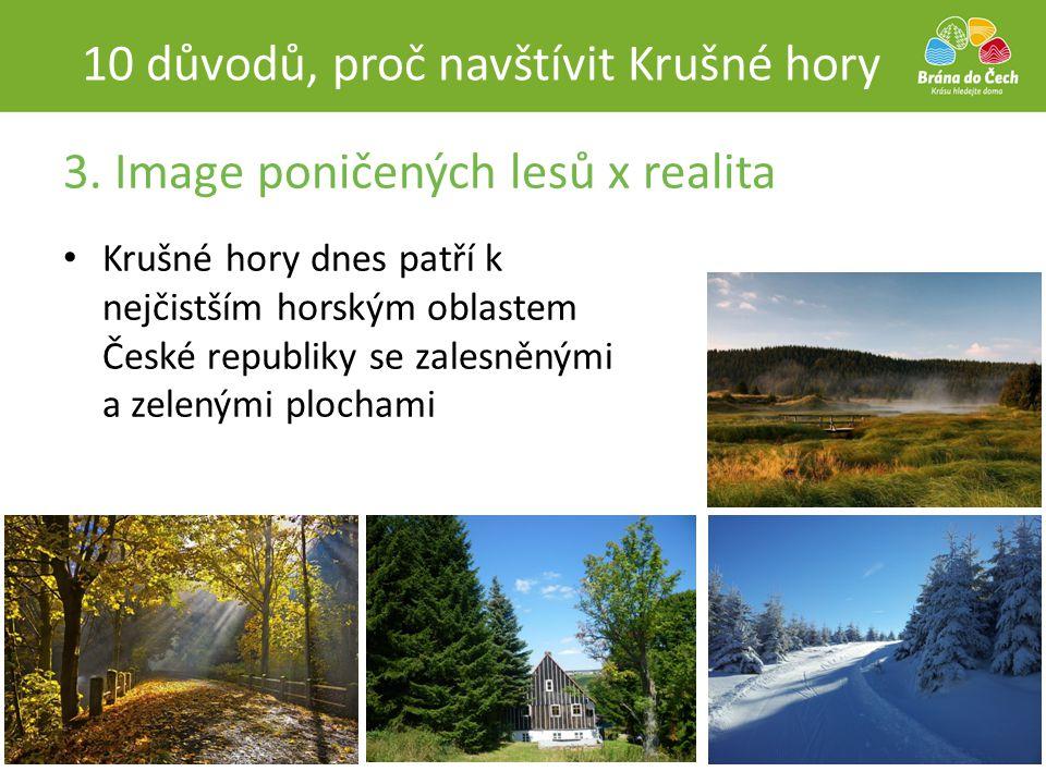 3. Image poničených lesů x realita 10 důvodů, proč navštívit Krušné hory • Krušné hory dnes patří k nejčistším horským oblastem České republiky se zal