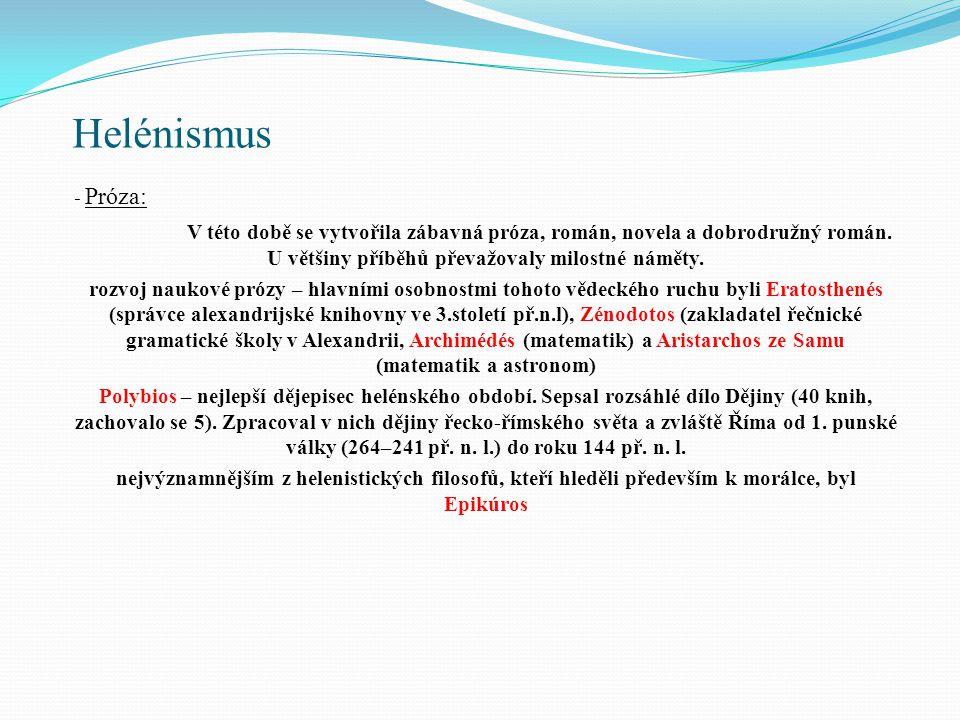 Helénismus - Próza: V této době se vytvořila zábavná próza, román, novela a dobrodružný román. U většiny příběhů převažovaly milostné náměty. rozvoj n
