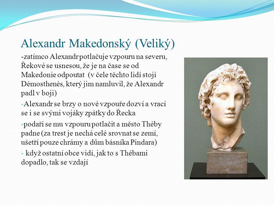 Alexandr Makedonský (Veliký) -zatímco Alexandr potlačuje vzpouru na severu, Řekové se usnesou, že je na čase se od Makedonie odpoutat (v čele těchto l