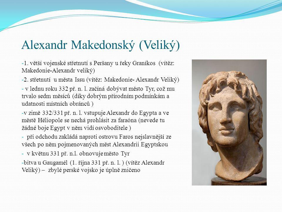 Alexandr Makedonský (Veliký) - 1. větší vojenské střetnutí s Peršany u řeky Graníkos (vítěz: Makedonie-Alexandr veliký) - 2. střetnutí u města Issu (v