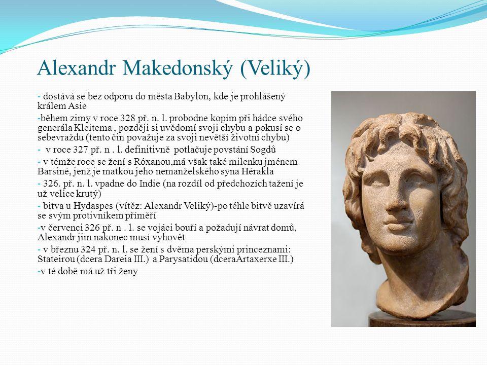 Alexandr Makedonský (Veliký) - dostává se bez odporu do města Babylon, kde je prohlášený králem Asie - během zimy v roce 328 př. n. l. probodne kopím