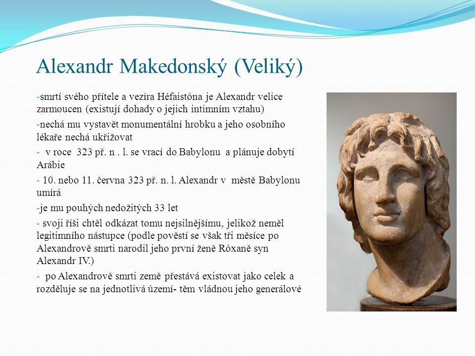 Alexandr Makedonský (Veliký) - smrtí svého přítele a vezíra Héfaistóna je Alexandr velice zarmoucen (existují dohady o jejich intimním vztahu) - nechá