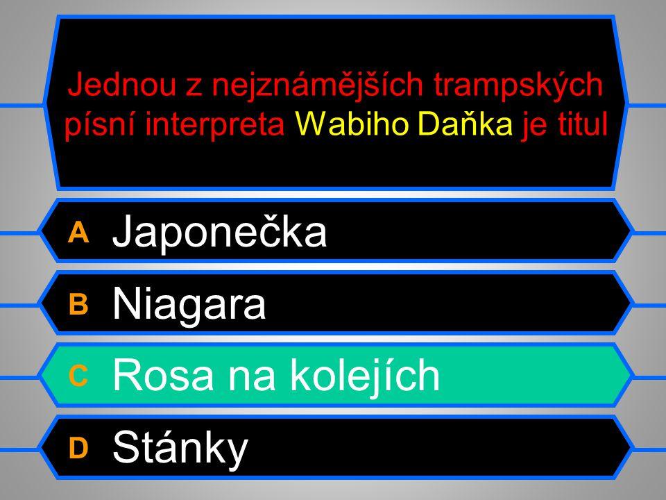Jednou z nejznámějších trampských písní interpreta Wabiho Daňka je titul A Japonečka B Niagara C Rosa na kolejích D Stánky