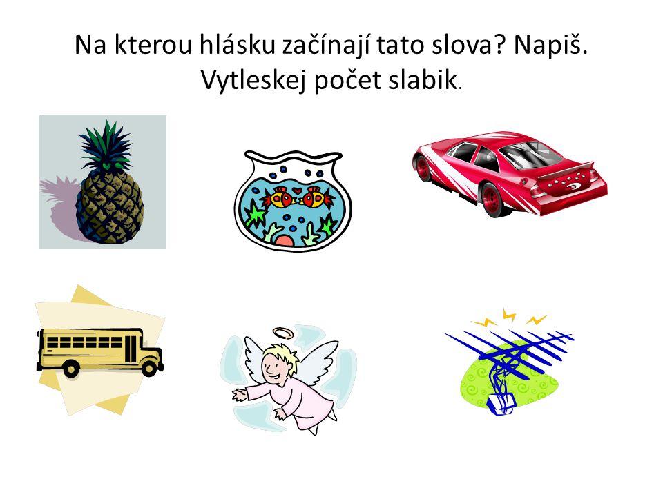 Řešení A: ananas – 3 slabiky, A: akvárium – 4 slabiky A: auto – 1 slabika A: autobus – 3 slabiky, A: anděl – 2 slabiky A: anténa – 3 slabiky