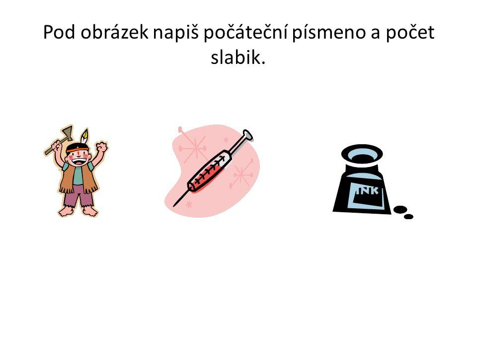 Řešení • I: indián – 3 slabiky, I: injekce – 3 slabiky, I: inkoust – 2 slabiky.
