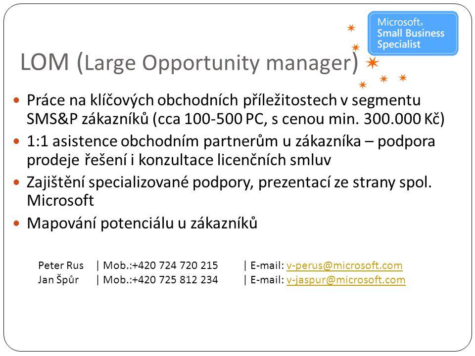 LOM ( Large Opportunity manager )  Práce na klíčových obchodních příležitostech v segmentu SMS&P zákazníků (cca 100-500 PC, s cenou min.