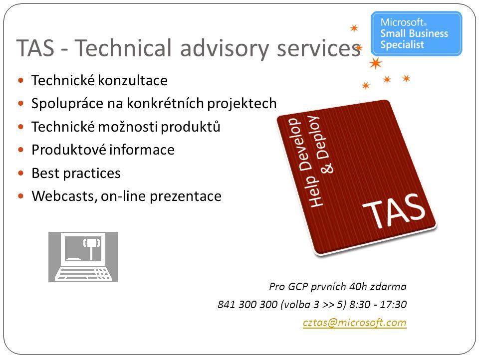 TAS - Technical advisory services  Technické konzultace  Spolupráce na konkrétních projektech  Technické možnosti produktů  Produktové informace  Best practices  Webcasts, on-line prezentace Pro GCP prvních 40h zdarma 841 300 300 (volba 3 >> 5) 8:30 - 17:30 cztas@microsoft.com