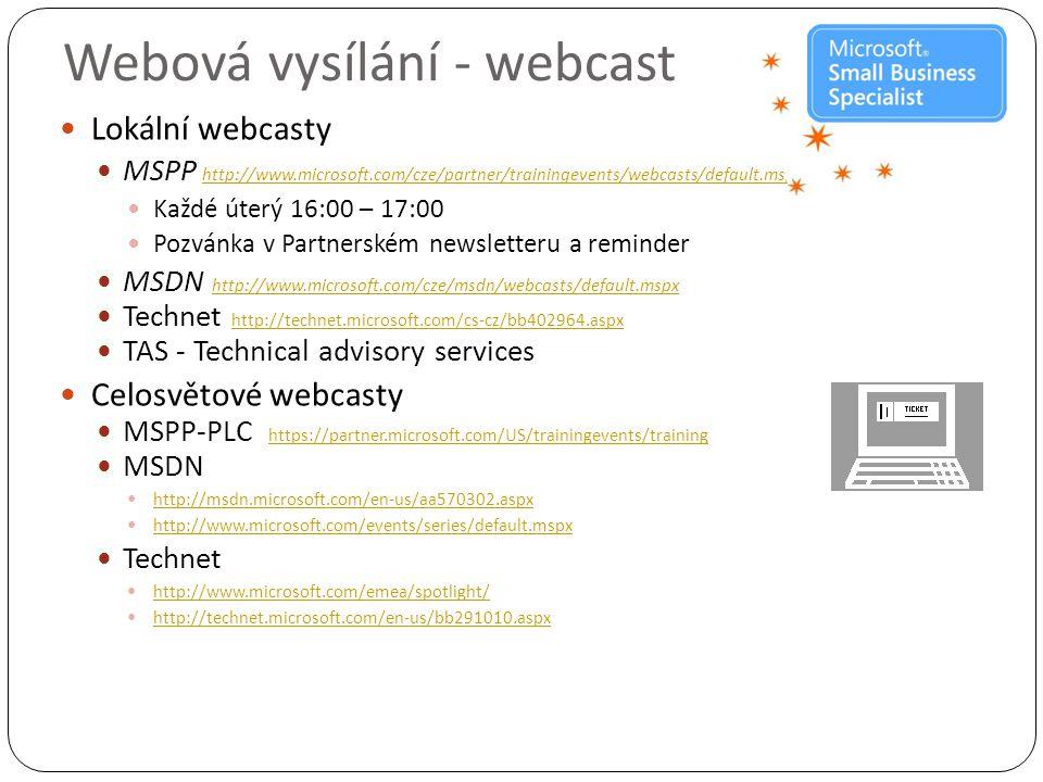 Webová vysílání - webcast  Lokální webcasty  MSPP http://www.microsoft.com/cze/partner/trainingevents/webcasts/default.mspxhttp://www.microsoft.com/cze/partner/trainingevents/webcasts/default.mspx  Každé úterý 16:00 – 17:00  Pozvánka v Partnerském newsletteru a reminder  MSDN http://www.microsoft.com/cze/msdn/webcasts/default.mspx http://www.microsoft.com/cze/msdn/webcasts/default.mspx  Technet http://technet.microsoft.com/cs-cz/bb402964.aspx http://technet.microsoft.com/cs-cz/bb402964.aspx  TAS - Technical advisory services  Celosvětové webcasty  MSPP-PLC https://partner.microsoft.com/US/trainingevents/training https://partner.microsoft.com/US/trainingevents/training  MSDN  http://msdn.microsoft.com/en-us/aa570302.aspx http://msdn.microsoft.com/en-us/aa570302.aspx  http://www.microsoft.com/events/series/default.mspx http://www.microsoft.com/events/series/default.mspx  Technet  http://www.microsoft.com/emea/spotlight/ http://www.microsoft.com/emea/spotlight/  http://technet.microsoft.com/en-us/bb291010.aspx http://technet.microsoft.com/en-us/bb291010.aspx